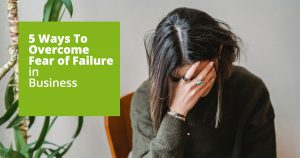 How to overcome fear of failure in business